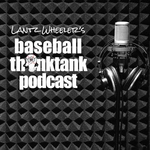 The Baseball ThinkTank Podcast by Lantz Wheeler