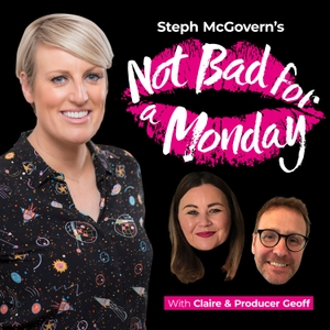 Steph McGovern's Not Bad For A Monday by Not Bad for a Monday