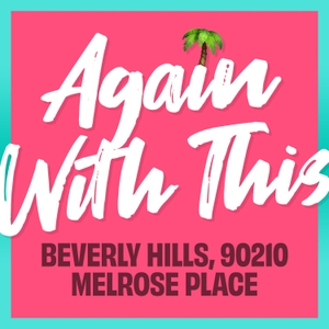 Again With This: Beverly Hills, 90210 & Melrose Place by Tara Ariano, Sarah D. Bunting