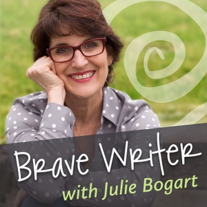A Brave Writer's Life In Brief by Julie Bogart | Brave Writer