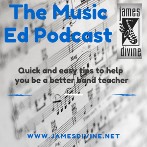 The Music Ed Podcast by James Divine