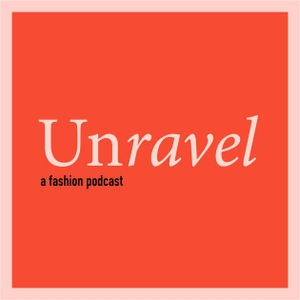 Unravel A Fashion Podcast by Unravel A Fashion Podcast
