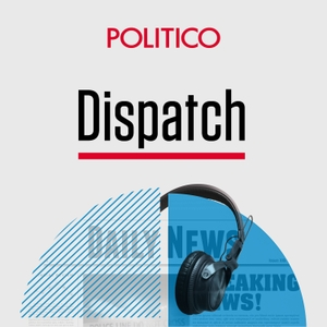 POLITICO Dispatch by POLITICO