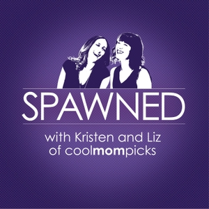 Spawned Parenting Podcast with Kristen and Liz of CoolMomPicks by Cool Mom Picks