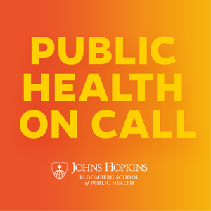 Public Health On Call by Johns Hopkins Bloomberg School of Public Health