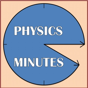 PHYSICS MINUTES! by Saint Mary's University Physics