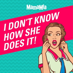 I Don't Know How She Does It by Mamamia Podcasts