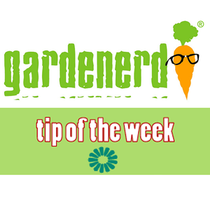 Gardenerd Tip of the Week by Gardening with Gardenerd.com