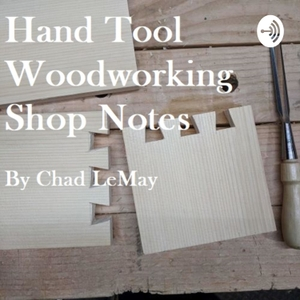 Hand Tool Woodworking Shop Notes by Chad LeMay