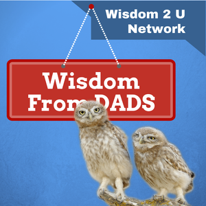 Wisdom From Dads | Storytelling | Inspirational | Family | Marriage | Kids