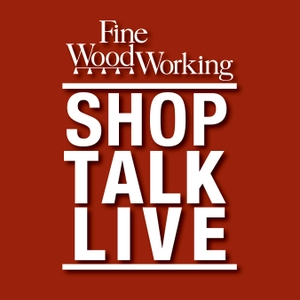 Shop Talk Live - Fine Woodworking by FineWoodworking.com
