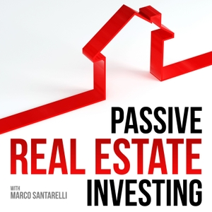 Passive Real Estate Investing by Real Estate Investing with Marco Santarelli, Investor and Entrepreneur.