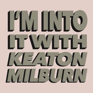 I'm Into It! with Keaton Milburn by Keaton Milburn