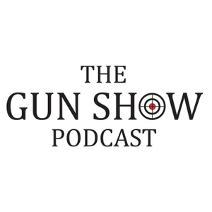 The Gun Show Podcast by The Gun Guys @ The Gun Show Podcast