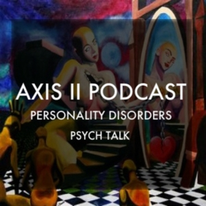Axis II Podcast: Personality Disorders & Psych Talk by Dr. H