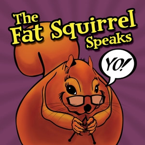 The Fat Squirrel Speaks by Amy Beth