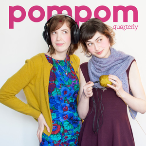 Pom Pom Quarterly - Knitting Podcast