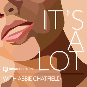 It's A Lot with Abbie Chatfield by Nova Podcasts