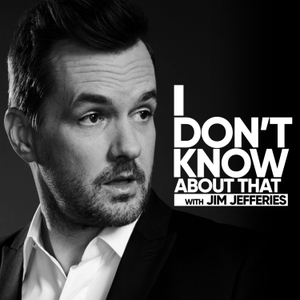 I Don't Know About That by Jim Jefferies