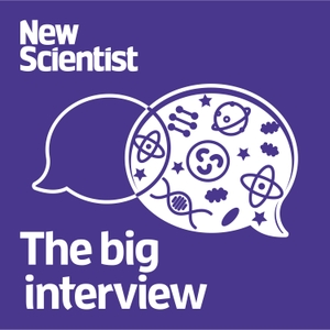 New Scientist: The Big Interview by New Scientist
