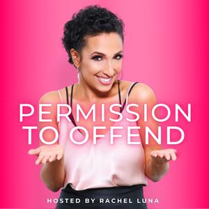 Permission to Offend with Rachel Luna by Rachel Luna