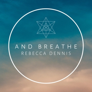 And Breathe with Rebecca Dennis by OneFinePlay