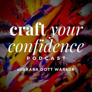 Craft Your Confidence by Kara Gott Warner