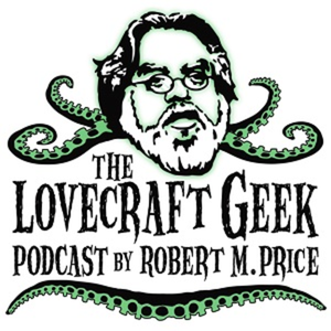 The Lovecraft Geek by Robert M. Price