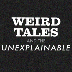 Weird Tales and the Unexplainable by Bob, Beef + Tiss