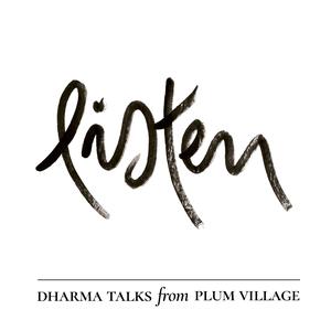 Listen   Dharma Talks from Plum Village by Plum Village