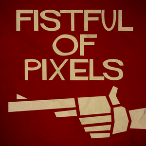 Fistful of Pixels by Mike Bachmann, Taylor Bliss, and Adam Bash