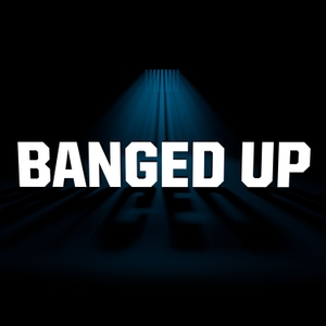 Banged Up by Goalhanger Films