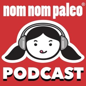 Nom Nom Paleo Podcast by Nom Nom Paleo Podcast