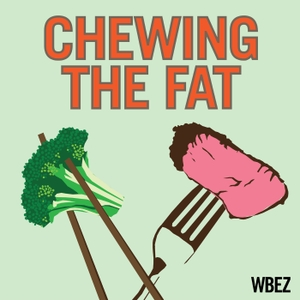 Chewing the Fat by Chicago Public Media