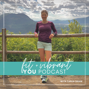 Fit + Vibrant You by Tanja Shaw