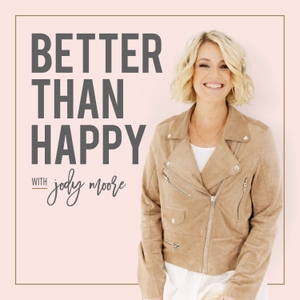 Better Than Happy by Jody Moore. Life Coach, Speaker, LDS Mentor