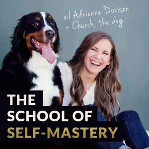 The School of Self-Mastery: Business, Money, Life by Adrienne Dorison