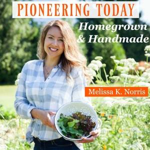 Pioneering Today with Melissa K. Norris by Melissa K. Norris 5th Generation Homesteader