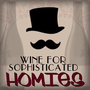 Wine for Sophisticated Homies podcast by Sommeliers Jason Booth and Benjamin Draper
