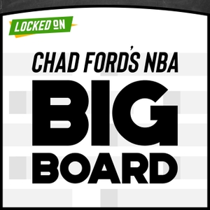 Chad Ford's NBA Big Board - NBA Draft Podcast by Locked On Podcast Network, Chad Ford