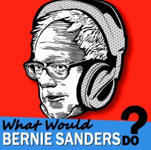 What Would Bernie Sanders Do - The Podcast by Dr. Barry Kaufman and Darren Stephens