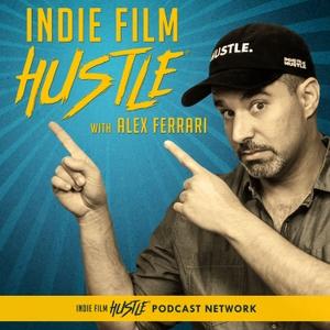 Indie Film Hustle® - A Filmmaking Podcast with Alex Ferrari by Alex Ferrari