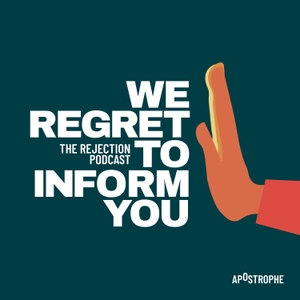 We Regret To Inform You: The Rejection Podcast by Apostrophe Podcast Company