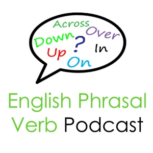 English Phrasal Verb Podcast: Grammar Lessons By Real English Conversations by Amy Whitney & Curtis Davies: Conversational English Teachers
