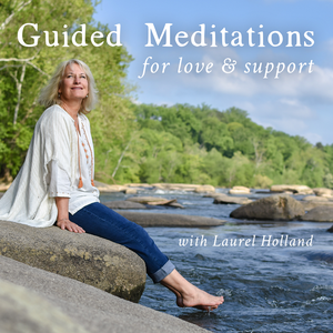 Guided Meditations for Love and Support by Laurel Holland