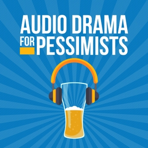 Audio Drama for Pessimists by Jester's Baffies Productions