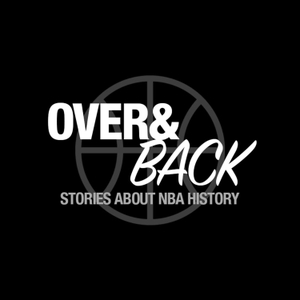 Over and Back: Stories About NBA History by Over and Back NBA Podcast