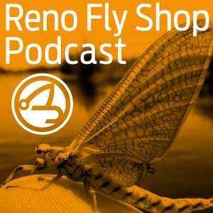 Reno Fly Shop Podcast - A Fly Fishing Podcast with Special Guests, the Fly Fishing Report for Northern Nevada, California and Pyramid Lake and our Shop Events Calendar by Jim Litchfield: Reno Fly Shop Owner and Guide