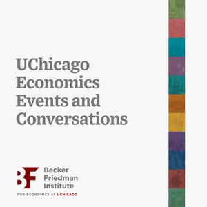 UChicago Economics Events and Conversations by Becker Friedman Institute at UChicago