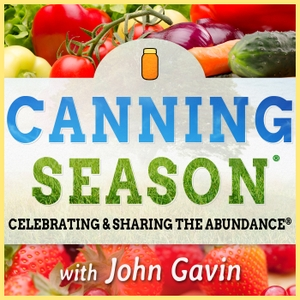 Canning Season Podcast: Canning | Food Preservation | Lifestyle | Community by John Gavin: Home Canner by Love, Professional Investor by Necessity, Regular Guy by Default